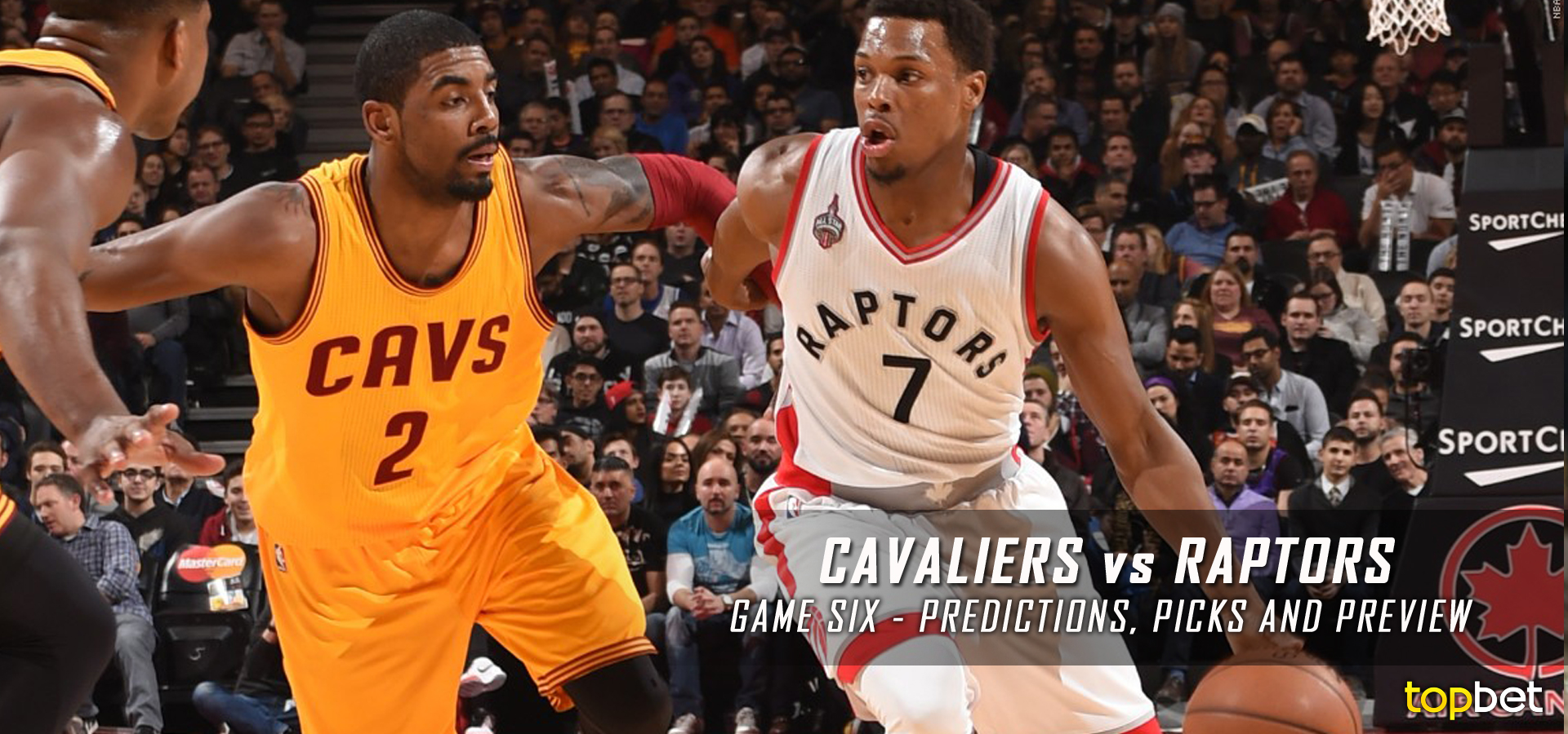 Cavaliers vs Raptors Series Game 6 Predictions, Picks, Odds