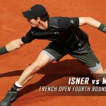John Isner vs. Andy Murray Prediction and Preview – 2016 French Open Fourth Round