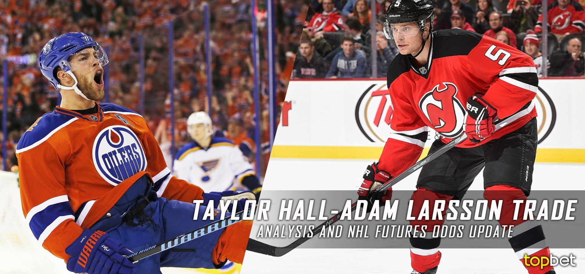 71b062b8094 How Does the Taylor Hall-Adam Larsson Trade Affect NHL Betting and Futures  Odds for 2016-17 Season