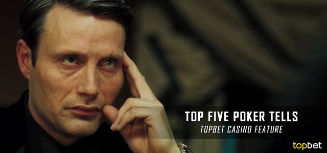 Top Five Most Common Poker Tells – TopBet Casino Feature