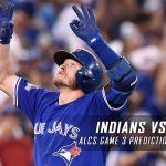 Cleveland Indians vs. Toronto Blue Jays MLB Predictions, Picks and Preview – American League Championship Series Game Three – October 17, 2016
