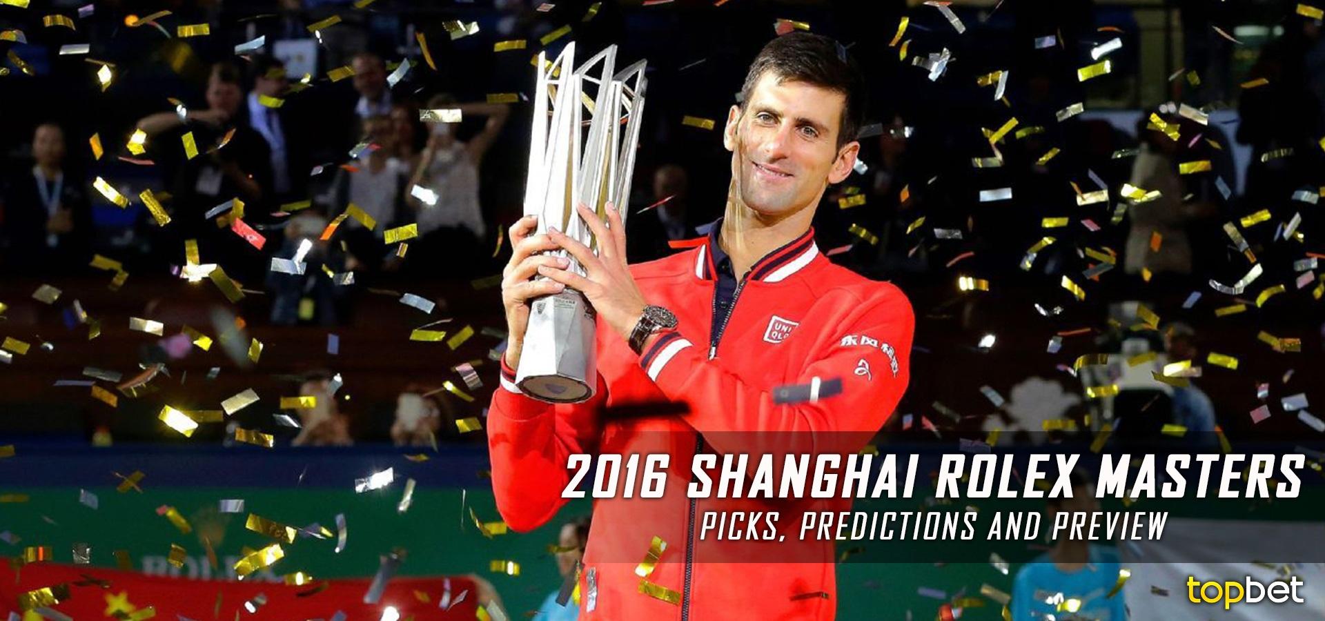 2016 ATP Shanghai Rolex Masters Predictions, Picks & Preview