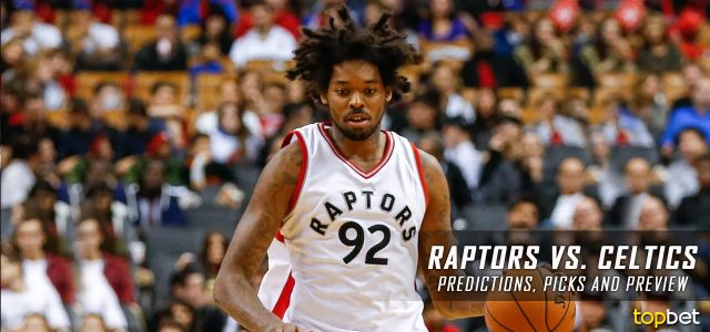 Toronto Raptors vs. Boston Celtics Predictions, Picks and NBA Preview – December 9, 2016
