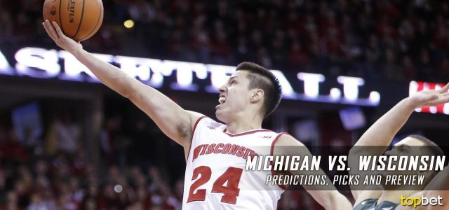 Michigan Wolverines vs. Wisconsin Badgers Predictions, Picks, Odds and NCAA Basketball Betting Preview – January 17, 2017