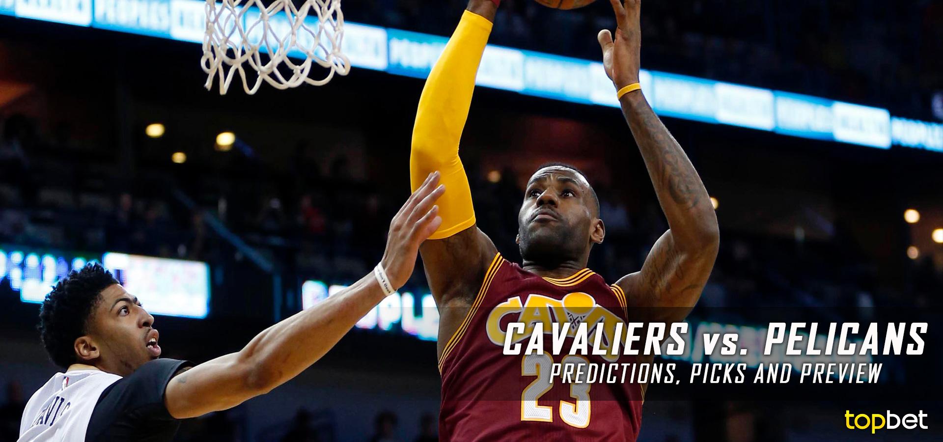 Cavs vs Pelicans Predictions, Picks & Preview – January 2017