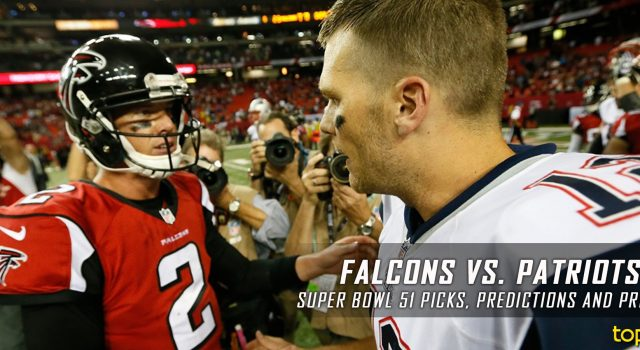 Atlanta Falcons vs New England Patriots: Super Bowl 51 Predictions, Odds, Picks and Betting Preview – February 5, 2017