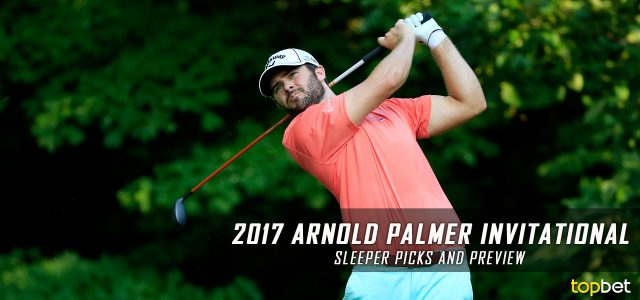 2017 Arnold Palmer Invitational Sleeper Picks, Predictions, Odds, and PGA Golf Betting Preview