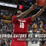 2017 March Madness Sweet 16 – Florida Gators vs. Wisconsin Badgers Predictions, Picks and NCAA Basketball Betting Preview