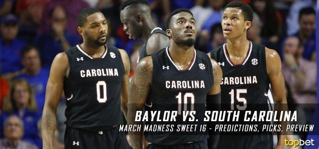 2017 March Madness Sweet 16 – Baylor Bears vs. South Carolina Gamecocks Predictions, Picks and NCAA Basketball Betting Preview