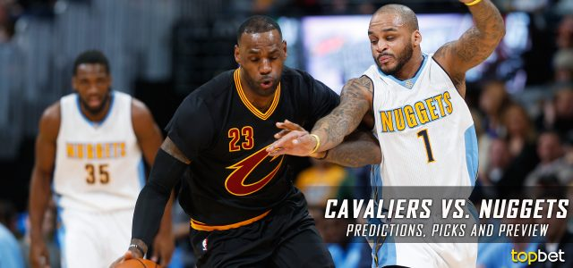 Cleveland Cavaliers vs. Denver Nuggets Predictions, Picks and NBA Preview – March 22, 2017