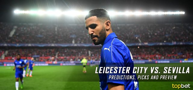 Leicester City vs. Sevilla Predictions, Picks, and Preview – UEFA Champions League Round of 16 Second Leg – March 14, 2017