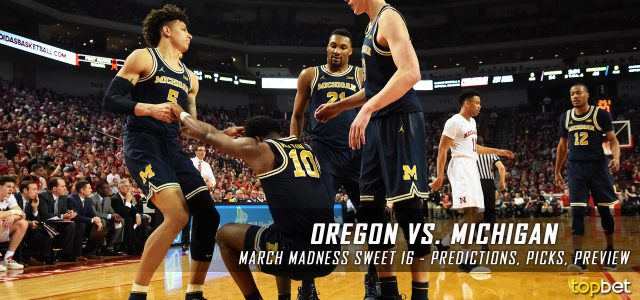 2017 March Madness Sweet 16 – Oregon Ducks vs. Michigan Wolverines Predictions, Picks and NCAA Basketball Betting Preview