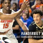 2017 SEC Tournament Quarterfinal Round – Vanderbilt Commodores vs. Florida Gators Predictions, Picks and NCAA Basketball Betting Preview