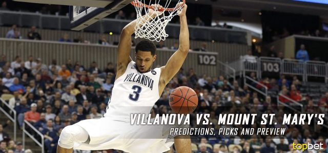 2017 March Madness Round of 64 – Villanova Wildcats vs. Mount St. Mary's Mountaineers Predictions, Picks and NCAA Basketball Betting Preview