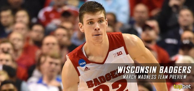 Wisconsin Badgers – March Madness Team Predictions, Odds and Preview 2017