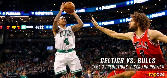 Boston Celtics vs. Chicago Bulls Predictions, Picks and Preview – 2017 NBA Playoffs – Eastern Conference First Round Game Three