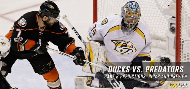 Anaheim Ducks vs. Nashville Predators Predictions, Picks and Preview – 2017 Stanley Cup Playoffs – Western Conference Finals Game Six