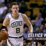 Boston Celtics vs. Cleveland Cavaliers Predictions, Picks and Preview – 2017 NBA Playoffs – Eastern Conference Finals Game Four