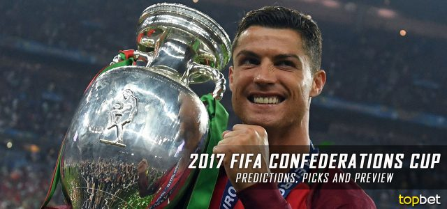 2017 FIFA Confederations Cup Predictions, Picks and Betting Preview