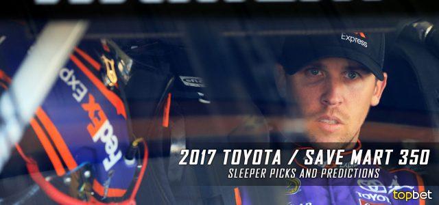2017 Toyota / Save Mart 350 Sleeper Picks and Predictions