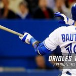 Baltimore Orioles vs. Toronto Blue Jays Predictions, Picks and MLB Preview – June 29, 2017