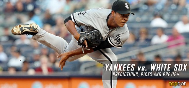 New York Yankees vs. Chicago White Sox Predictions, Picks and MLB Preview – June 27, 2017