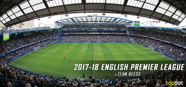 Premier League Team Needs for 2017-18 Season