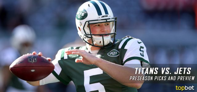Tennessee Titans vs. New York Jets Predictions, Picks, Odds and Betting Preview – 2017 NFL Preseason Week One