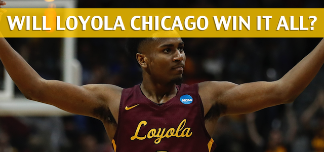 Why Loyola Chicago Will Win the 2018 NCAA Basketball Championship – Prediction and Preview