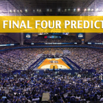 NCAA Final Four Predictions, Picks, Odds and Betting Preview – March Madness 2018