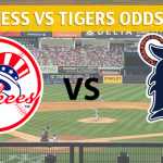 Yankees vs Tigers Season Series Predictions and Preview – April 2018