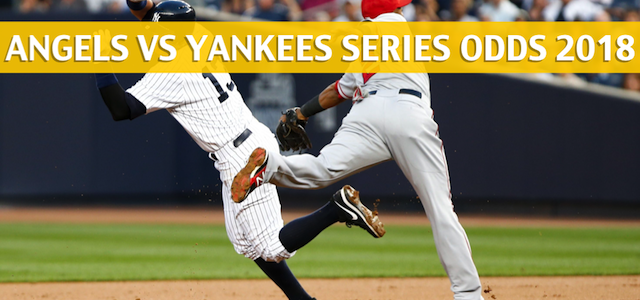Los Angeles Angels vs New York Yankees Predictions, Picks, Odds, and Betting Preview – Season Series May 25-27, 2018