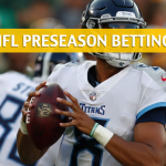 Tampa Bay Buccaneers vs Tennessee Titans Predictions, Picks, Odds and Betting Preview - NFL Preseason - August 18, 2018