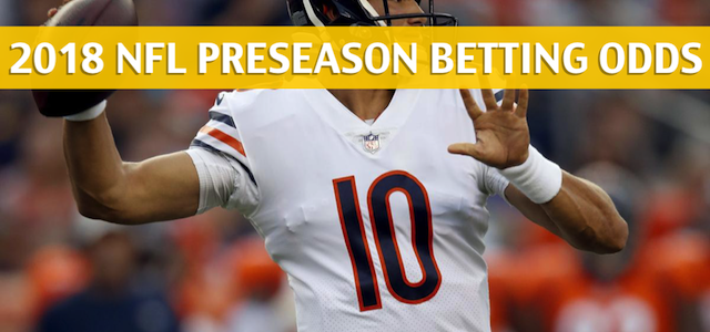 Kansas City Chiefs vs Chicago Bears Predictions, Picks, Odds, and Betting Preview – NFL Preseason – August 25, 2018