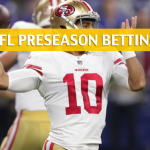 Los Angeles Chargers vs San Francisco 49ers Predictions, Picks, Odds, and Betting Preview - NFL Preseason - August 30 2018