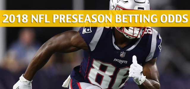 New England Patriots vs New York Giants Predictions, Picks, Odds and Betting Preview – NFL Preseason – August 30, 2018
