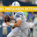 Baltimore Ravens vs Indianapolis Colts Predictions, Picks, Odds and Betting Preview - NFL Preseason - August 20, 2018