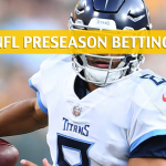 Tennessee Titans vs Pittsburgh Steelers Predictions, Picks, Odds, and Betting Preview - NFL Preseason - August 25, 2018