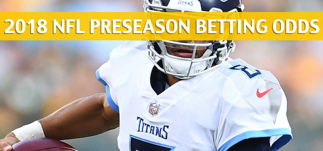 Tennessee Titans vs Pittsburgh Steelers Predictions, Picks, Odds, and Betting Preview – NFL Preseason – August 25, 2018