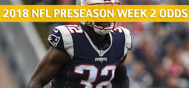 Washington Redskins vs New England Patriots Predictions, Picks, Odds and Betting Preview – NFL Preseason Week 2 – August 9, 2018