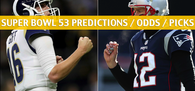 Super Bowl LIII Predictions, Picks, Odds, and Betting Preview – Patriots vs Rams – February 3 2019