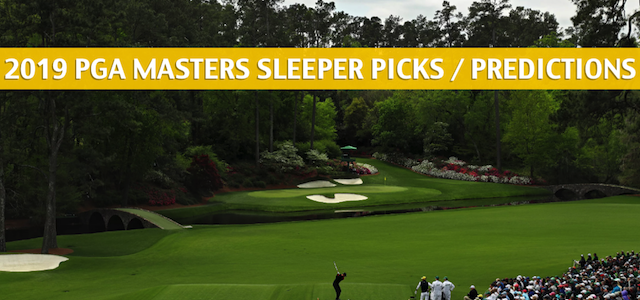 2019 Masters Golf Championship Sleepers and Sleeper Picks, Predictions, Odds and PGA Betting Preview