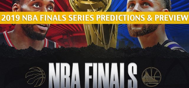 2019 NBA Finals Predictions, Picks, Odds and Series Betting Preview – Golden State Warriors vs Toronto Raptors