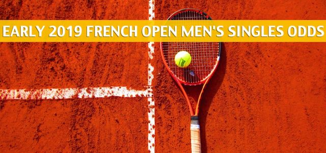 Early French Open Predictions / Picks / Odds / Preview 2019 – Men's Singles
