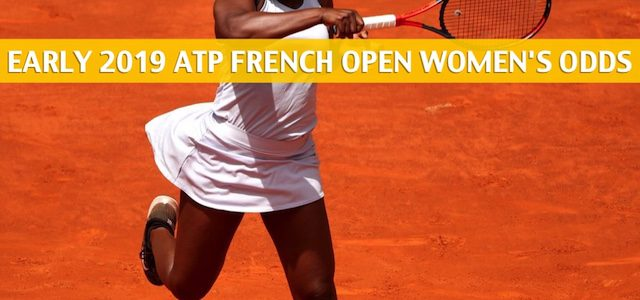 Early French Open Predictions / Picks / Odds / Preview 2019 – Women's Singles