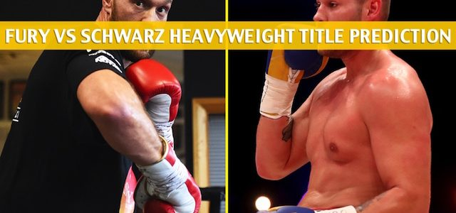 Tyson Fury vs Tom Schwarz Predictions, Picks, Odds, and Betting Preview – Heavyweight Bout – June 15 2019
