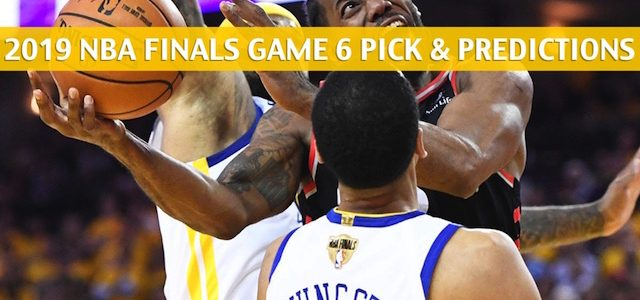 Toronto Raptors vs Golden State Warriors Predictions, Picks, Odds, And Betting Preview – NBA Finals Game 6 -June 13 2019