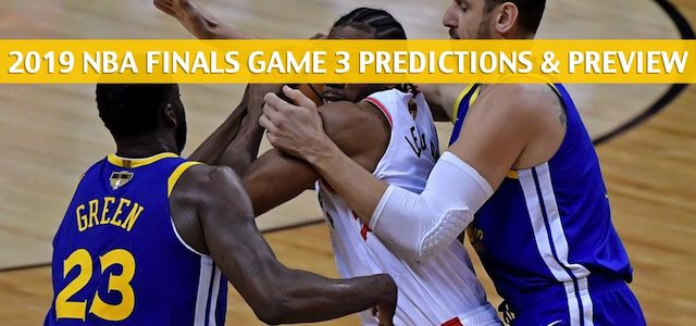Toronto Raptors vs Golden State Warriors Predictions, Picks, Odds, And Betting Preview – NBA Finals Game 3 -June 5 2019