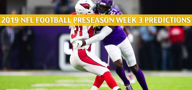 Arizona Cardinals vs Minnesota Vikings Predictions, Picks, Odds, and Betting Preview – NFL Preseason Week 3 – August 24 2019