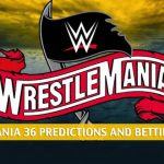 WrestleMania 36 Predictions, Picks, Odds, and Betting Preview : April 4-5 2020